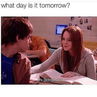 I don't get it: what day is it tomorrow?  It's October 3rd. I don't get it