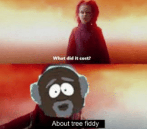 Reddit, Tree, and Did: What did it cost?  About tree fiddy About tree fitty