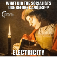 Memes, 🤖, and Usa: WHAT DID THE SOCIALISTS  USE BEFORECANDLES  TURNING  POINT USA  ELECTRICITY #SocialismSucks