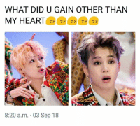 #BTS 🐾: WHAT DID U GAIN OTHER THAN  MY HEART  8:20 a.m. 03 Sep 18 #BTS 🐾