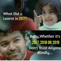 Memes, Baby, and 🤖: What Did u  Learnt in 2017?  Nive  Baby, Whether it's  2017,2018 OR 2019  Don't Trust Anyone  Blindly...