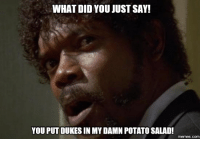 Potato Salad, Potatoes, and Potatoe: WHAT DID YOU JUST SAY!  YOU PUT DUKESIN MY DAMN POTATO SALAD!  memes. COM