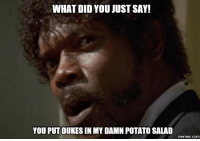 Potato Salad, Potatoes, and Potatoe: WHAT DID YOU JUST SAY!  YOU PUT DUKESIN MY DAMN POTATO SALAD  memes. COM