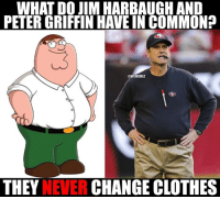 Jim Harbaugh and Peter Griffin Problems! Credit: The Real NFL TALK: WHAT DO JIM HARBAUGH AND  @NFLMEMEZ  THEY  NEVER  CHANGE CLOTHES Jim Harbaugh and Peter Griffin Problems! Credit: The Real NFL TALK