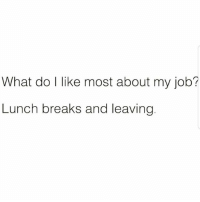 Memes, 🤖, and Job: What do l like most about my job?  Lunch breaks and leaving Hahahahaha 😂 MexicansProblemas