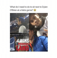 damn: What do need to do to sit next to Dylan  O'Brien at a Mets game?  en Dylan O Brian is sitting next to  ROMIS damn