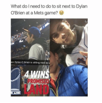 @fuckboyfails met him 😳: What do need to do to sit next to Dylan  O'Brien at a Mets game?  en Dylan o Brian is sitting next to  A WINS  ROMIS @fuckboyfails met him 😳