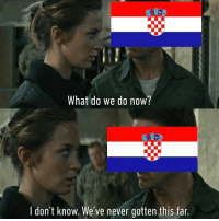 "Tumblr, Blog, and Croatia: What do we do now?  l don't know. We've never gotten this far <p><a href=""http://memehumor.net/post/175926200637/croatia-right-now"" class=""tumblr_blog"">memehumor</a>:</p>  <blockquote><p>Croatia right now.</p></blockquote>"