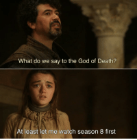 game-of-thrones-fans:  Please Death, have mercy: What do we say to the God of Death?  At least let me watch season 8 first game-of-thrones-fans:  Please Death, have mercy