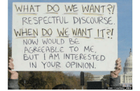 Alice, Discourse, and Now: WHAT DO WE WANT?  RESPECTFUL DISCOURSE  WHEN DO WE WANT IT  NOW WOULD BE  AGREEABLE TO ME  BUT I AM INTERESTED  IN YOUR OPINION  User: Courtney Alice