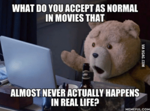 Women always go to bed with make-up on: WHAT DO YOU ACCEPT AS NORMAL  IN MOVIES THAT  ALMOST NEVER ACTUALLY HAPPENS  IN REAL LIFE?  MEMEFULCOM Women always go to bed with make-up on
