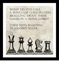 Memes, Chess, and 🤖: WHAT DO YOU CALL  A BUNCH OF CHESS PLAYERS  BRAGGING ABOUT THEIR  GAMES IN A HOTEL LOBBY?  CHESS NUTS BOASTING  IN AN OPEN FOYER The price of chess sets has gone up across-the-board.