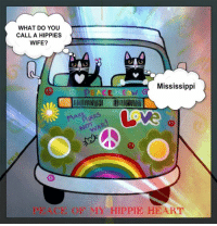 hippie: WHAT DO YOU  CALL A HIPPIES  WIFE?  Mississippi  CE OF MY HIPPIE HEART