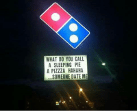 Dank, Pizza, and Domino's Pizza: WHAT DO YOU CALL  A SLEEPING PIE  A PIZZZA HAHAHA  SOMEONE DATEME Forever Alone Domino's Pizza Employee: http://bit.ly/2euUVxF