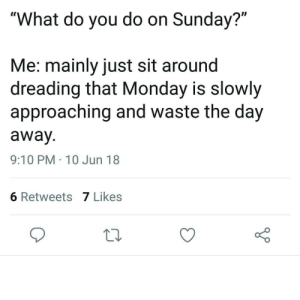 "Tumblr, Http, and Monday: ""What do you do on Sunday?""  Me: mainly just sit around  dreading that Monday is slowly  approaching and waste the day  away  9:10 PM 10 Jun 18  6 Retweets 7 Likes Follow us @studentlifeproblems​"