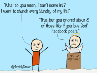 """Facebook Posts: """"What do you mean, I can't come in!?  I went to church every Sunday of my life!""""  True, but you ignored  of those like if you love God  about č  Facebook posts.  WEW  ARRIVALS  @TerriblyDrawn"""