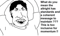 Mean, Meaning, and Dank Memes: What do you  mean the  altright has  standards and  a coherent  message to  maintain  This is too  inclusive for  momentum
