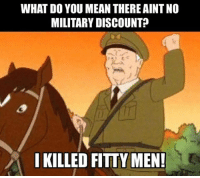 Memes, Mean, and Military: WHAT DO YOU MEAN THERE AINT NO  MILITARY DISCOUNT?  KILLED FITTY MEN!