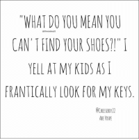 "Parenting is the hardest gig in the world, which is why you need a sense of humor to keep from going insane. If you're currently in the middle of trying to find the one tiny toy among the 3,253 other toys that you child wants to play with and need a laugh, have no fear...there's a meme for that. 46 of them, in fact, because we've found the most hilarious memes and quotes from the funniest parents on the web!                                                                                                                                                                                 More: ""WHAT DO YOU MEAN YOU  CAN' T FIND YOUR SHOES?""  YELL AT MY KIDS AS  FRANTICALLY LOOK FOR MY KEYS.  @Cheeseboy22  OCHEESEBOY2Z  ABE YOSPE Parenting is the hardest gig in the world, which is why you need a sense of humor to keep from going insane. If you're currently in the middle of trying to find the one tiny toy among the 3,253 other toys that you child wants to play with and need a laugh, have no fear...there's a meme for that. 46 of them, in fact, because we've found the most hilarious memes and quotes from the funniest parents on the web!                                                                                                                                                                                 More"
