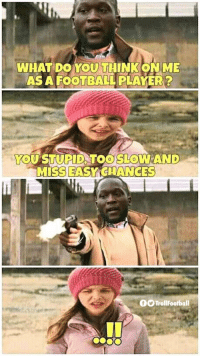 Football, Memes, and 🤖: WHAT DO YOU THINK ONME  AS A FOOTBALL PLAYER ?  YOUSTUPID TOO SLOWAND  MISS EASY CHANCES  OO TrollFootball Lukaku 😂 https://t.co/urdEz23HTj