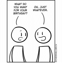 Birthday, Memes, and 🤖: WHAT DO  YOU WANT  OH, JUST  FOR YOUR WHATEVER.  BIRTHDAY? Surprise!