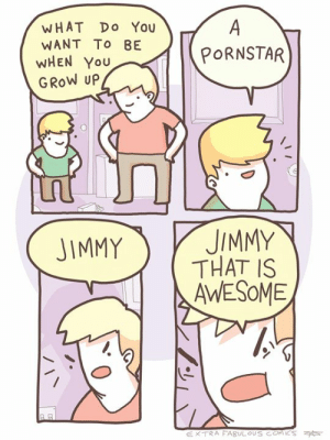 Memes, Awesome, and 🤖: WHAT Do You  WANT To BE  WHEN You  GRoW UP  PORNSTAR  JIMMYJIMMY  THAT IS  AWESOME pls support www.patreon.com/extrafabulouscomics