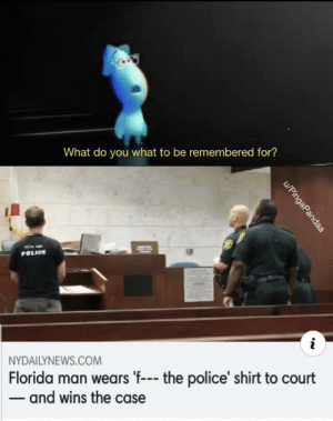 Florida Man: What do you what to be remembered for?  POLICE  NYDAILYNEWS.COM  Florida man wears 'f--- the police' shirt to court  - and wins the case  u/PingaPandaa