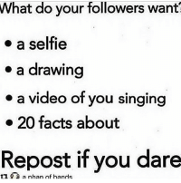 I'll do the majority vote on my story though lol funny meme clean dank funnymeme dankmeme cleanmeme lolmeme comedy hilarious text textpost tumblrtextpost funnytext funnytextposts tumblr twitter instagram f4f follow4follow followforfollow: What do your followers want  a selfie  a drawing  a video of you singing  20 facts about  Repost if you dare  t1 B a nhan of hands I'll do the majority vote on my story though lol funny meme clean dank funnymeme dankmeme cleanmeme lolmeme comedy hilarious text textpost tumblrtextpost funnytext funnytextposts tumblr twitter instagram f4f follow4follow followforfollow
