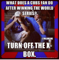 Boxing, Doe, and Mlb: WHAT DOES A CUBS FAN DO  AFTER WINNING THE WORLD  SERIES?  @MLBMEME  TURN OFF THE K  BOX Ouch