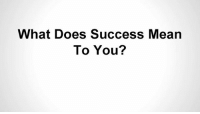 What Does Success Mean  To You? I'm always going to start question of the day. So Friday's question is what does success mean to you ? Comment below