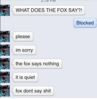 Brb Feeling Feels: WHAT DOES THE FOX SAY?!  Blocked  please  im sorry  the fox says nothing  it is quiet  fox dont say shit Brb Feeling Feels