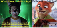 "fox say: What Does The Fox Say?  Uh Have I Ever Said That?  ""Ring-ding-ding-ding-dingeringedin  Gering-ding-ding-ding-dingeringedin  Gering-ding-ding-ding-dingeringedin""  e Not Sir!"