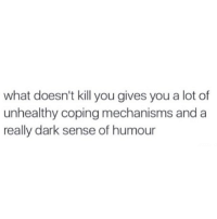 I think I'm hilarious. 😌 SoBasicICantEven: what doesn't kill you gives you a lot of  unhealthy coping mechanisms and a  really dark sense of humour I think I'm hilarious. 😌 SoBasicICantEven