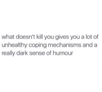 Coping Mechanisms: what doesn't kill you gives you a lot of  unhealthy coping mechanisms and a  really dark sense of humour