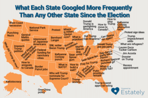 America, Conway, and Donald Trump: What Each State Googled More Frequently  Than Any Other State Since the Election  How to  stop  West Coast  secession  Donald  Trump is  gaslighting move to  America  Kellyanne  How to Trump Conway  National Park  Service  alternative  facts  Protest Where  is Hillary  Clinton  Bernhard now? What is  Canada?  Punching  Nazis  General  Mattis  qotes  Protest sign ideas  Can Obama  run again?  Did Trump  populism? ban Muslims?  Trump  impeachment  Internment  Langer  of Japanese  Americans  odds  What are refugees?  Lauren Duca  Tucker Carlson  prostitutes  Martin  Impeach  Trump  petition  ch  Donald Trump  pee pee party  NL writer  Baron Trump  Russian  Federal  funding for  sanctuary  cities  Shkreli  dog  Kellyanne Sean poop  Spicer  gum  Sean Spicer lies party Mike  Pence  punched gif  What is a  pussy hat?  Gay dance  Jim Acosta  Conway  punch  Dossier  How to  emigrate  to Canada  What is How to Pray for Trump Richard Spencer on Trump  Border  Patrol jobs  Douglass?  prostitute  remark  Recess  NATO? build a  wall?  appointment  Putin  Who will Trump  nominate for  Supreme Court?  DOOors  Trump  anxiety  Kakistocracy  Trump lowest  approval rating  One-China  policy  Powered by  Estately  What did Trump do now? animentality: mapsontheweb:  What Each US State Googled More Frequently Than Any Other State Since the Election (x)  DUDE, gay dance party mike pence in VIRGINIA?  God bless you, Virginia