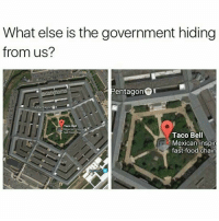 Memes, Taco Bell, and 🤖: What else is the government hiding  from us?  Pentagon  The Pentagon  Taco Bell  Taco Bell  Mexican-inspir  fast-food chain 😂😂😂😂 Damn -(RP @dabmoms - - - - - - - 420 memesdaily Relatable dank MarchMadness HoodJokes Hilarious Comedy HoodHumor ZeroChill Jokes Funny KanyeWest KimKardashian litasf KylieJenner JustinBieber Squad Crazy Omg Accurate Kardashians Epic bieber Weed TagSomeone hiphop trump rap drake