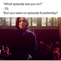 """🤷♀️🤷♀️🤷♀️ (@fangirls): What episode are you on?""""  25.  """"But you were on episode 8 yesterday!"""" 🤷♀️🤷♀️🤷♀️ (@fangirls)"""