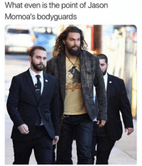 jason: What even is the point of Jason  Momoa's bodyguards
