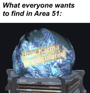 Karma, Krabby Patty, and Dank Memes: What everyone wants  to find in Area 51:  How Karma  is calculated The krabby patty has nothing on this secret