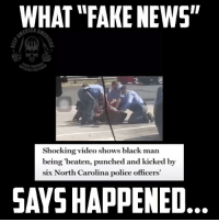 "HA! Fake news FAILS again! They're trying way too hard at this point to divide this country with their fake propaganda of Police and Citizen Brutality. This is the kind of FAKE NEWS I'd expect from @cnn! I can already see the interviews: ""Ray Ray dindu nuffin, these muh fuggin PO-lice out here try'na kill us! We aint did nuffin!"" Ok, ""Devante."" I hear ya.: WHAT ""FAKE NEWS""  rIi  Shocking video shows black man  being 'beaten, punched and kicked by  six North Carolina police officers  SAYS HAPPENED HA! Fake news FAILS again! They're trying way too hard at this point to divide this country with their fake propaganda of Police and Citizen Brutality. This is the kind of FAKE NEWS I'd expect from @cnn! I can already see the interviews: ""Ray Ray dindu nuffin, these muh fuggin PO-lice out here try'na kill us! We aint did nuffin!"" Ok, ""Devante."" I hear ya."