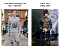 me irl: What fashion companies  try to sell men  What men  really want me irl