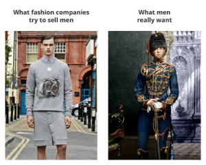 me irl by Whipfather FOLLOW 4 MORE MEMES.: What fashion companies  try to sell men  What men  really want me irl by Whipfather FOLLOW 4 MORE MEMES.