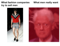 Fashion, What, and Companies: What fashion companies  try to sell mern  What men really want