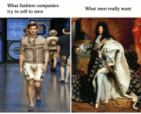 What Men Really Want: What fashion companies  try to sell to men  What men really want