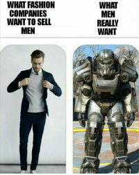 Fashion, Funny, and Memes: WHAT FASHION  COMPANIES  WANT TO SELL  MEN  WHAT  MEN  REALLY  WANT The T-60 PA is like the T-51's retarded cousin. It's literally so weak - FOLLOW @the_lone_survivor for more - - PS4 xboxone tlou Thelastofus fallout fallout4 competition competitive falloutmemes battlefield1 battlefield starwars battlefront game csgo counterstrike gaming videogames funny memes videogaming gamingmemes gamingpictures dankmemes recycling csgomemes cod