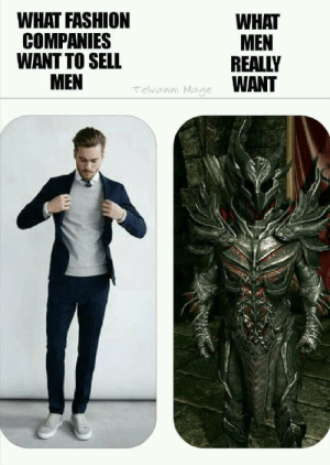 randulfrthemetalwolf:  Agreed.: WHAT FASHION  COMPANIES  WANT TO SELL  WHAT  MEN  REALLY  WANT  Telvanni Mage randulfrthemetalwolf:  Agreed.