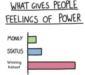 God, Kahoot, and Money: WHAT GIVES PEOPLE  FEELINGS OF POWER  MONEY  STATUS  Winning  Kahoot I see no god up here