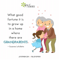 Growing Up, Memes, and Ups: What good  fortune it is  to grow up  in a home  where  there are  GRANDPARENTS  Suzanne LaFollette  JOYOFMOM.COM FBIJOYOFMOM