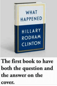 "Tumblr, Blog, and Book: WHAT  HAPPENED  HILLARY  RODHAM  CLINTON  The first book to have  both the question and  the answer on the  cover. <p><a href=""http://memehumor.net/post/165549752683/good-book"" class=""tumblr_blog"">memehumor</a>:</p>  <blockquote><p>Good book</p></blockquote>"