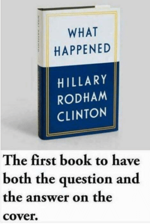 Tumblr, Blog, and Book: WHAT  HAPPENED  HILLARY  RODHAM  CLINTON  The first book to have  both the question and  the answer on the  cover. memehumor:  Good book